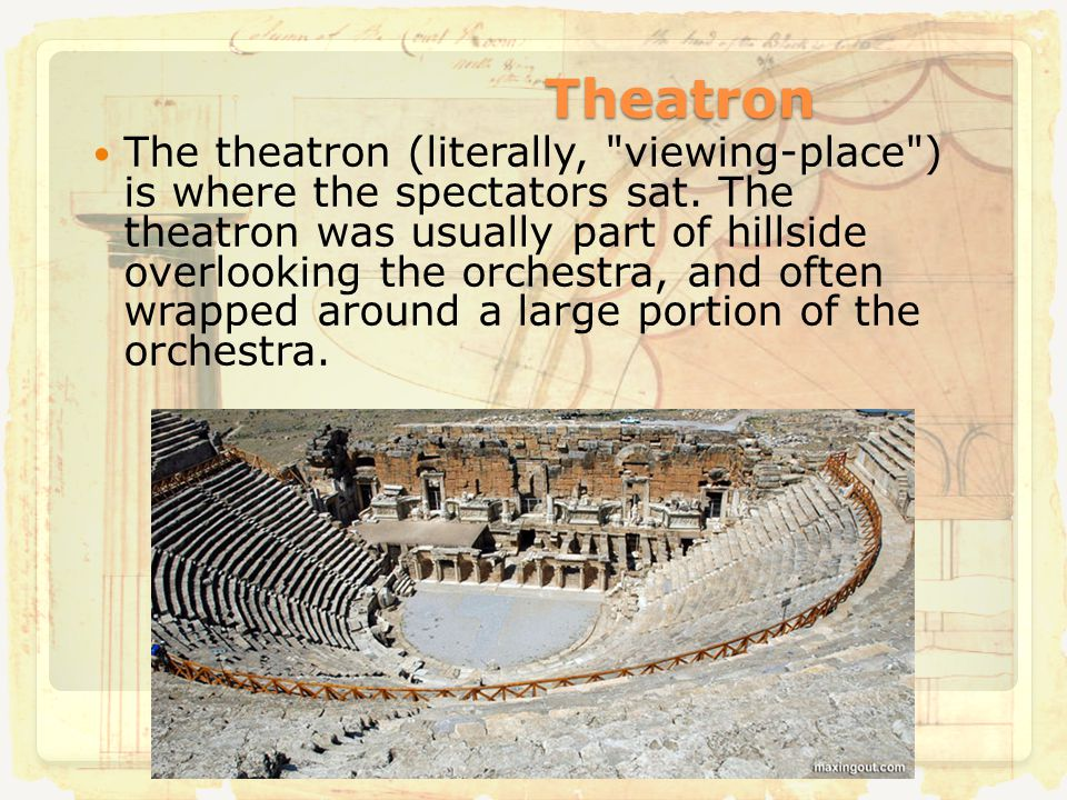 Theatron The theatron (literally, viewing-place ) is where the spectators sat.