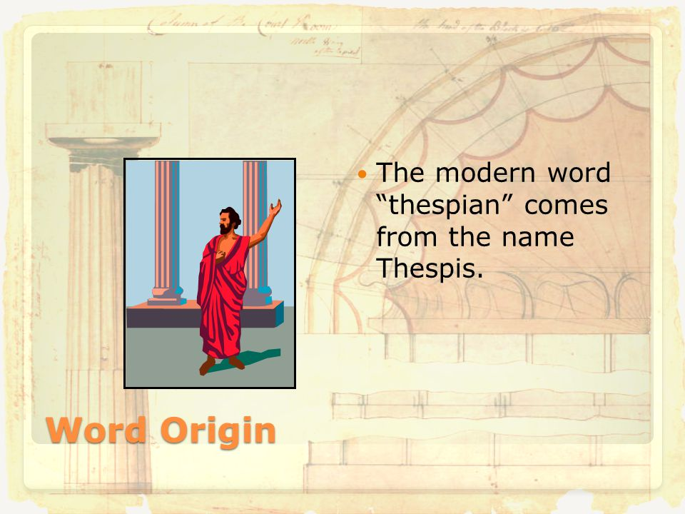 Word Origin The modern word thespian comes from the name Thespis.