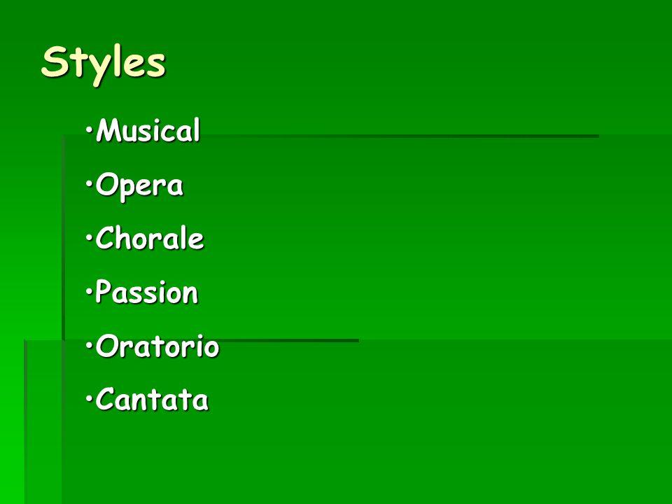 Styles MusicalMusical OperaOpera ChoraleChorale PassionPassion OratorioOratorio CantataCantata