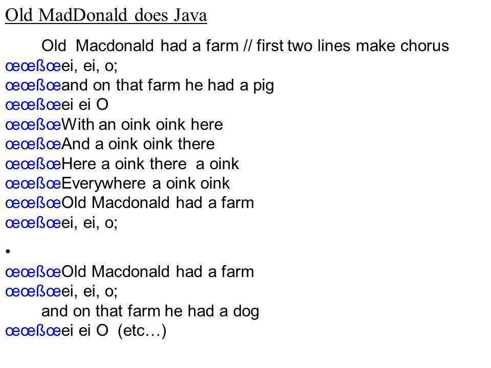 Old MadDonald does Java Old Macdonald had a farm // first two lines make chorus œœßœei, ei, o; œœßœand on that farm he had a pig œœßœei ei O œœßœWith