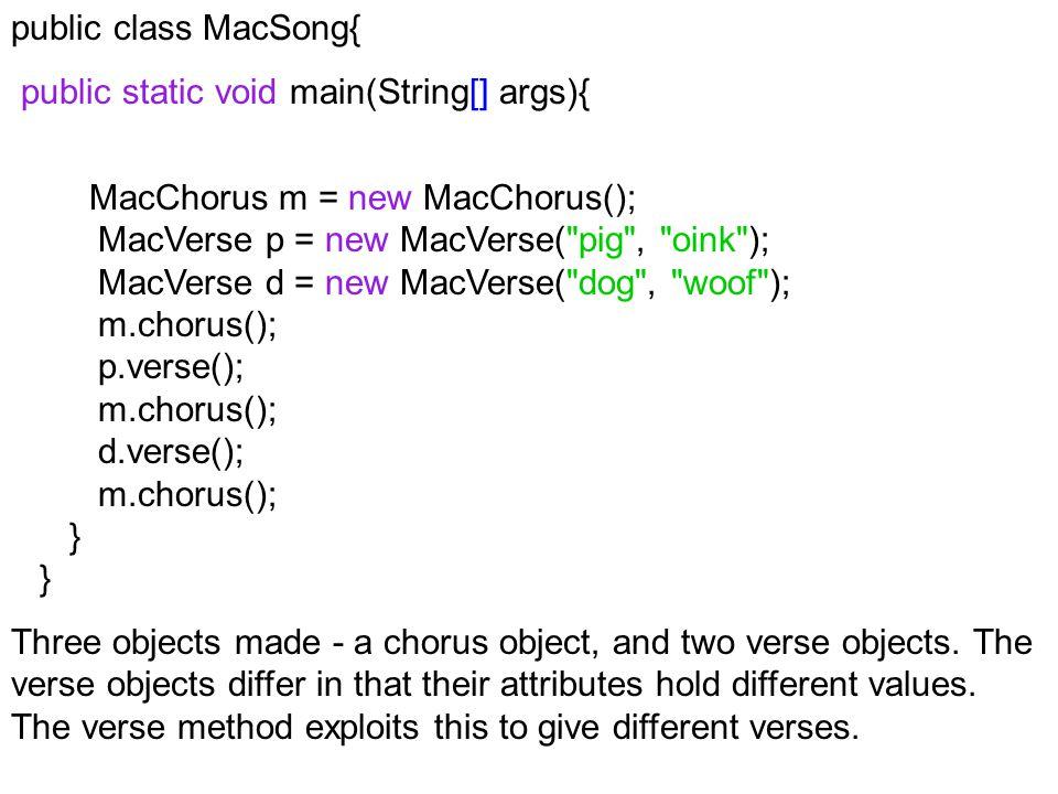 public class MacSong{ public static void main(String[] args){ MacChorus m = new MacChorus(); MacVerse p = new MacVerse(