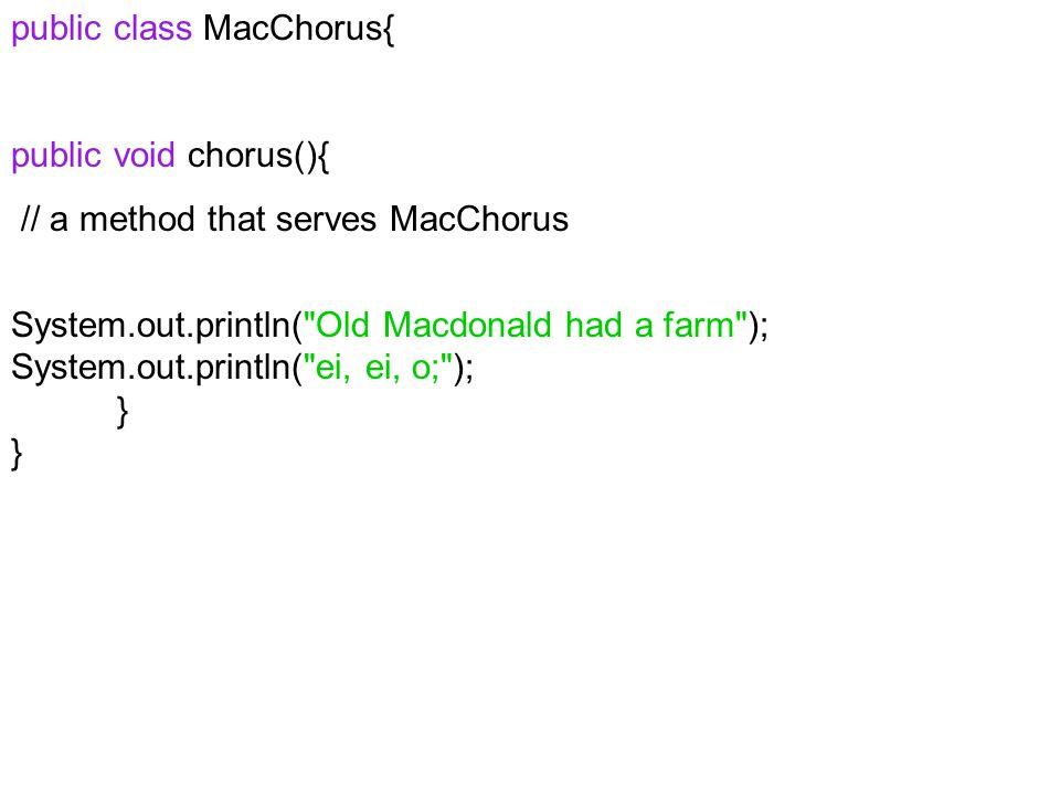 public class MacChorus{ public void chorus(){ // a method that serves MacChorus System.out.println(