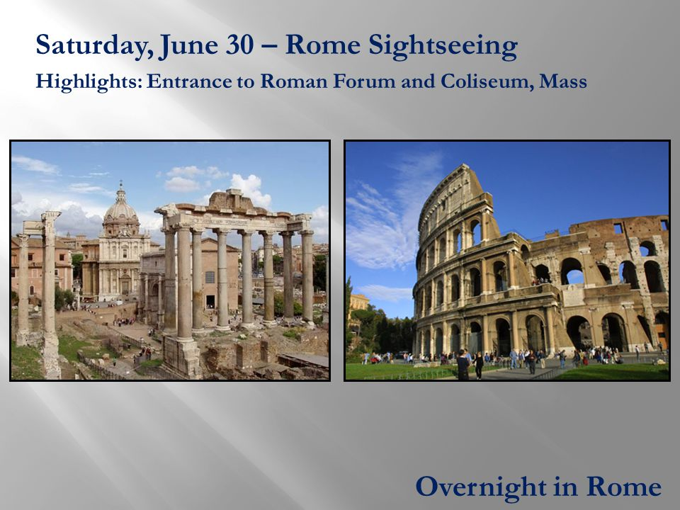 Saturday, June 30 – Rome Sightseeing Highlights: Entrance to Roman Forum and Coliseum, Mass Overnight in Rome