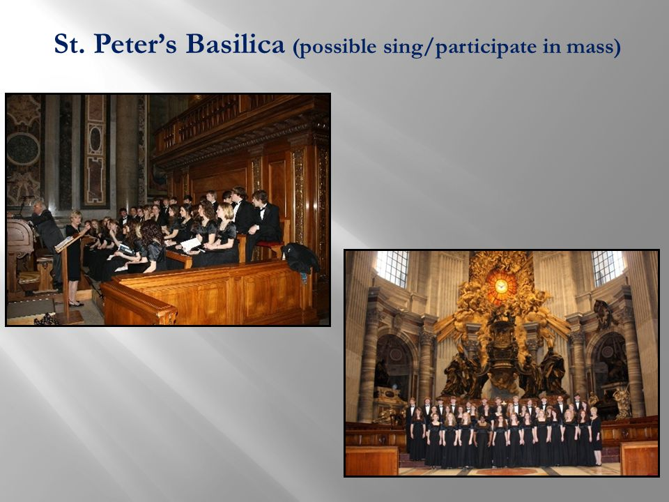 St. Peter's Basilica (possible sing/participate in mass)