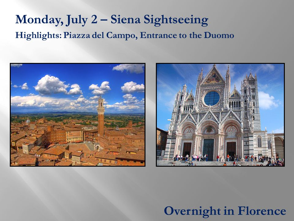 Monday, July 2 – Siena Sightseeing Highlights: Piazza del Campo, Entrance to the Duomo Overnight in Florence