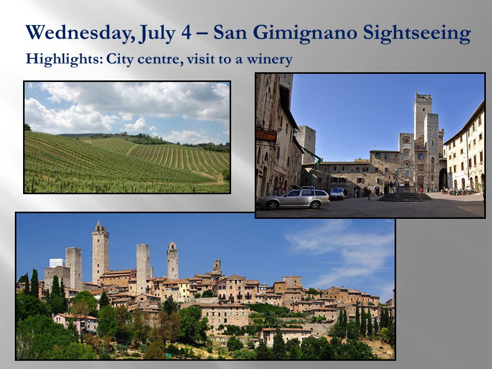 Wednesday, July 4 – San Gimignano Sightseeing Highlights: City centre, visit to a winery