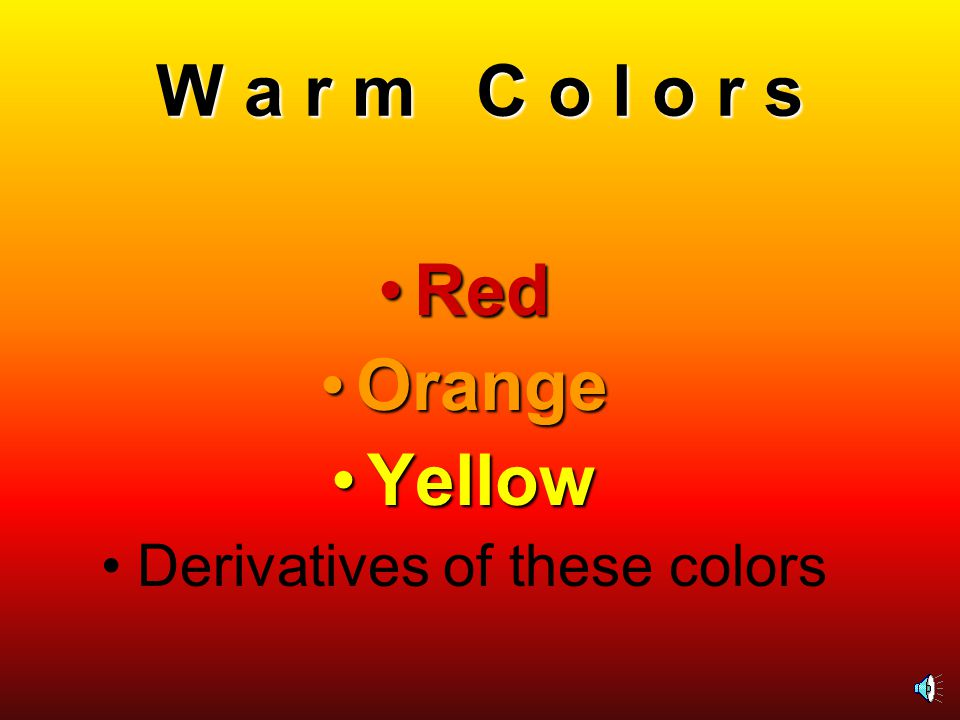 W a r m C o l o r s Red Orange Yellow Derivatives of these colors