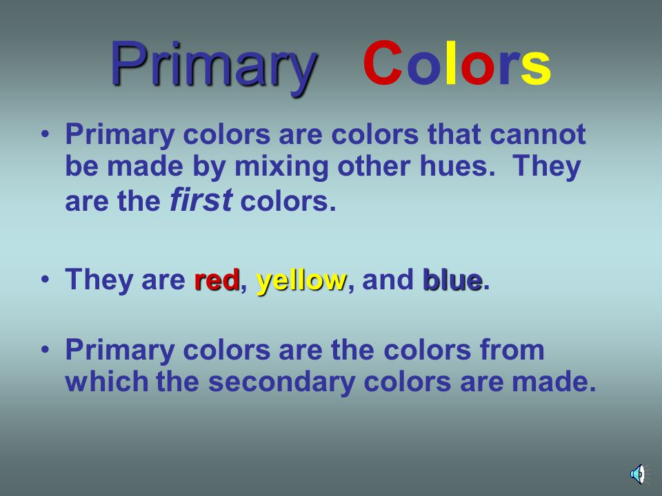 Primary Colors Primary colors are colors that cannot be made by mixing other hues.