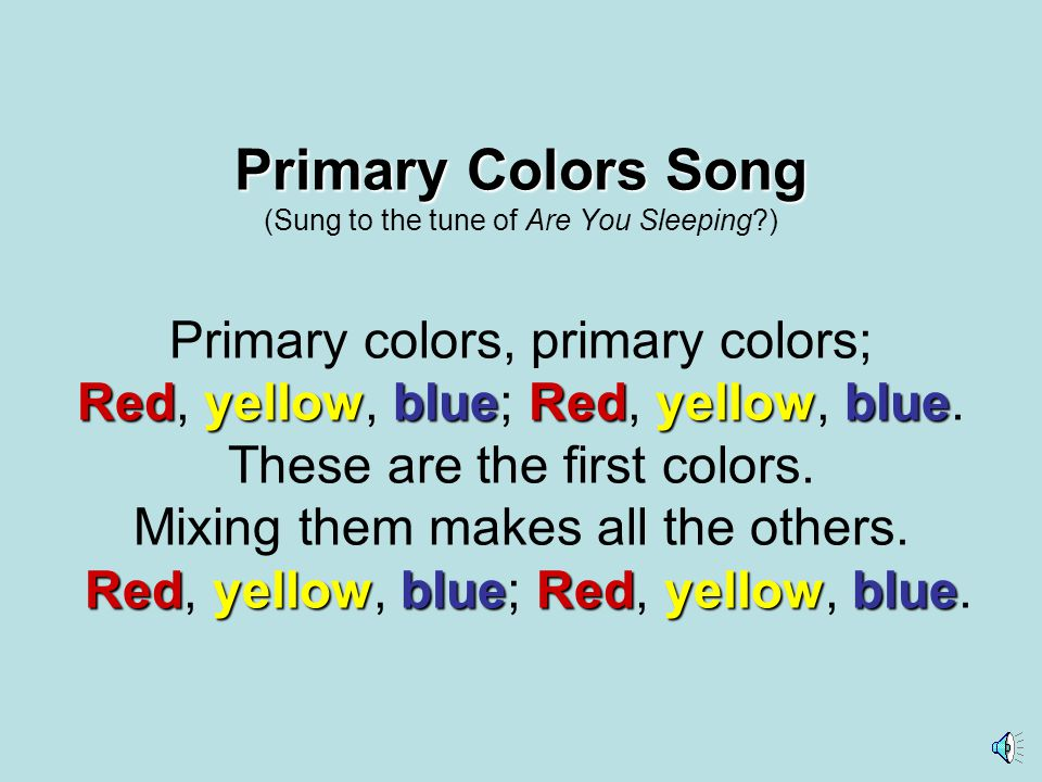 Primary Colors Song RedyellowblueRedyellowblue RedyellowblueRedyellowblue Primary Colors Song (Sung to the tune of Are You Sleeping?) Primary colors, primary colors; Red, yellow, blue; Red, yellow, blue.