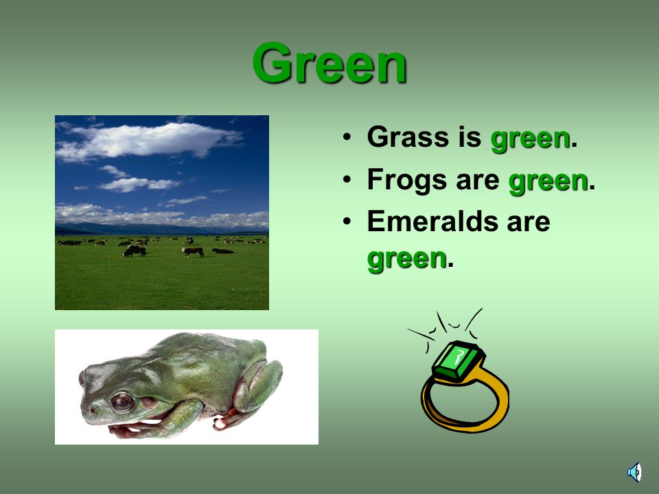Green greenGrass is green. greenFrogs are green. green.Emeralds are green.