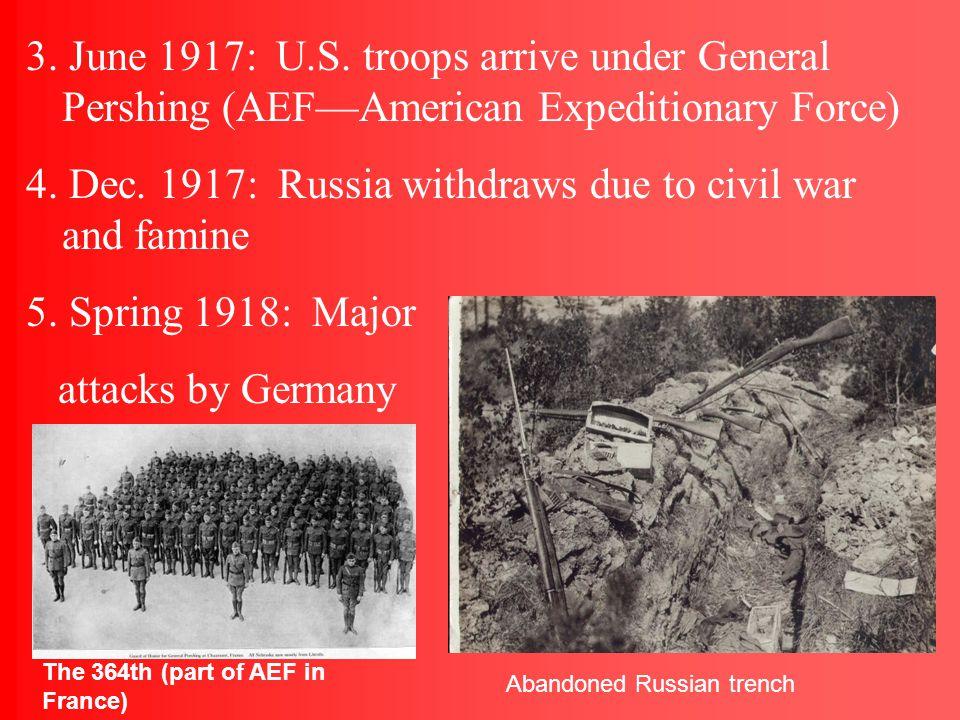 3.June 1917: U.S. troops arrive under General Pershing (AEF—American Expeditionary Force) 4.
