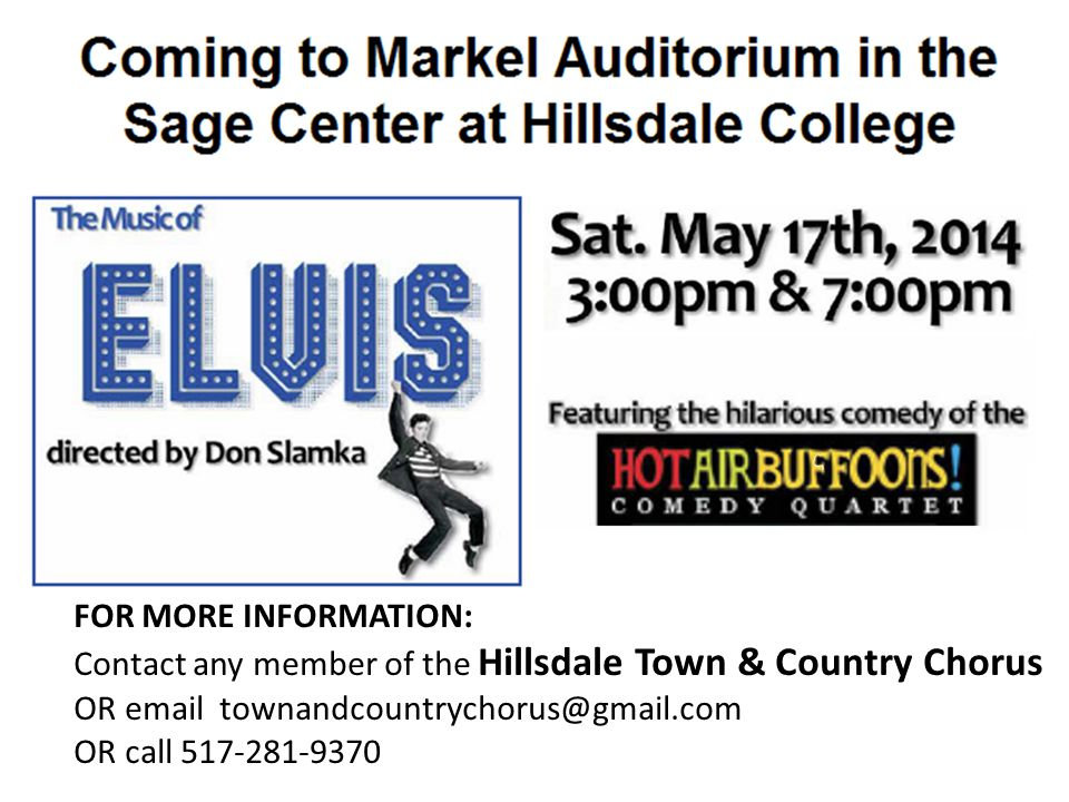 the Hillsdale Town & Country Chorus proudly present The Music of Elvis FOR MORE INFORMATION: Contact any member of the Hillsdale Town & Country Chorus OR email townandcountrychorus@gmail.com OR call 517-281-9370