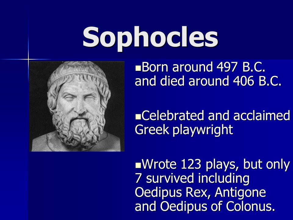 Sophocles Born around 497 B.C. and died around 406 B.C.