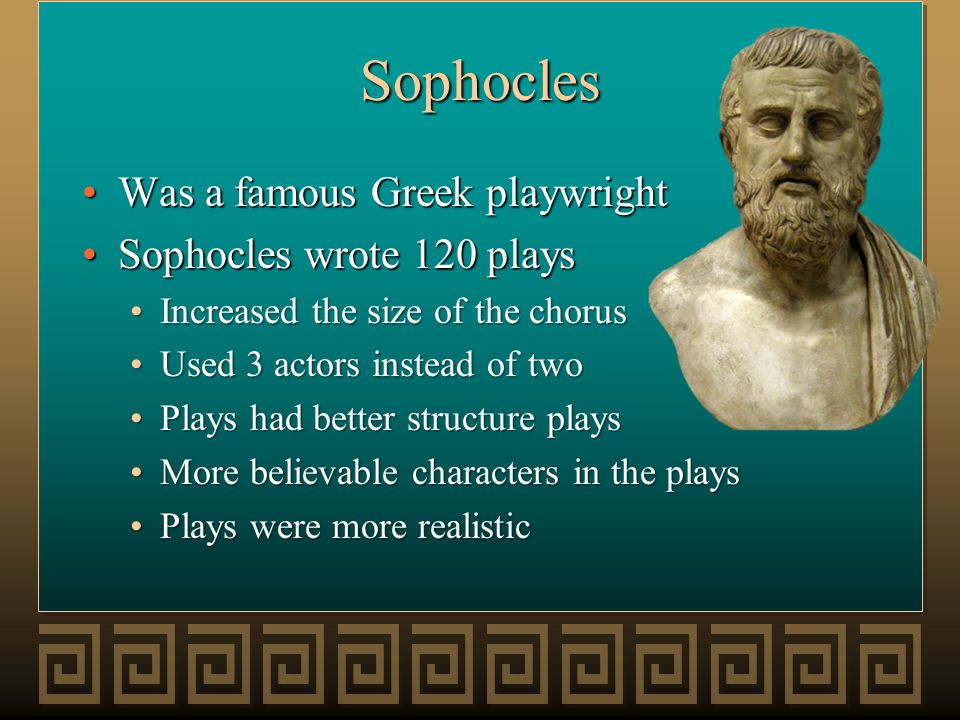 Sophocles Was a famous Greek playwrightWas a famous Greek playwright Sophocles wrote 120 playsSophocles wrote 120 plays Increased the size of the chor
