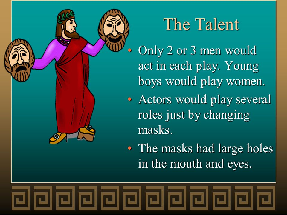 The Talent Chorus – made up of 12 to 15 men who would narrate and reflect on the action.Chorus – made up of 12 to 15 men who would narrate and reflect on the action.