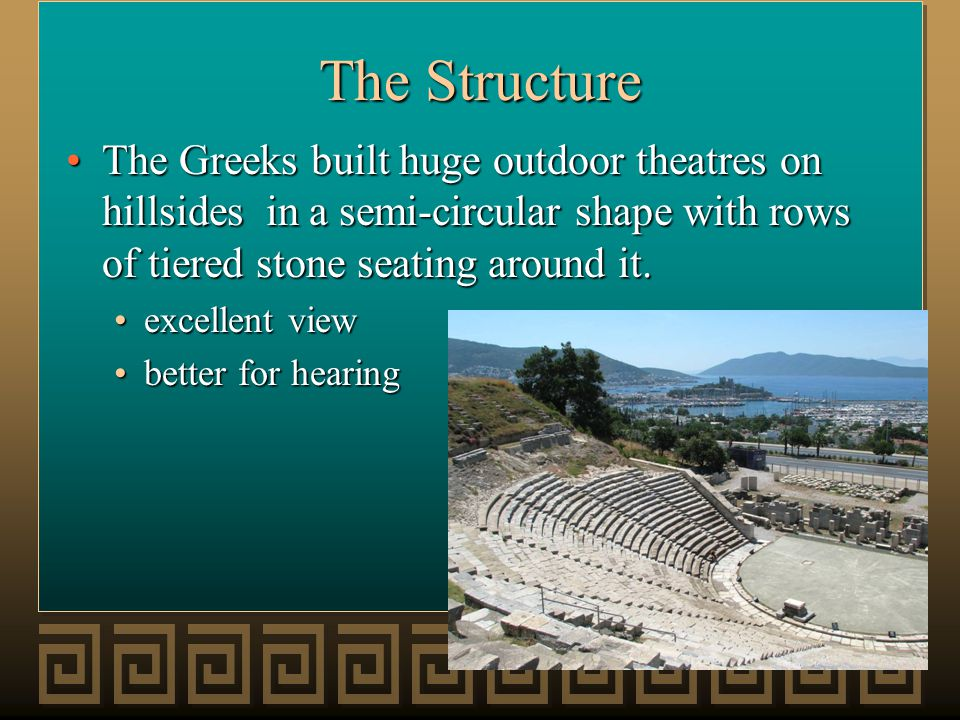 The Structure The seating was call theatrons (is the origin of our word theater).The seating was call theatrons (is the origin of our word theater).