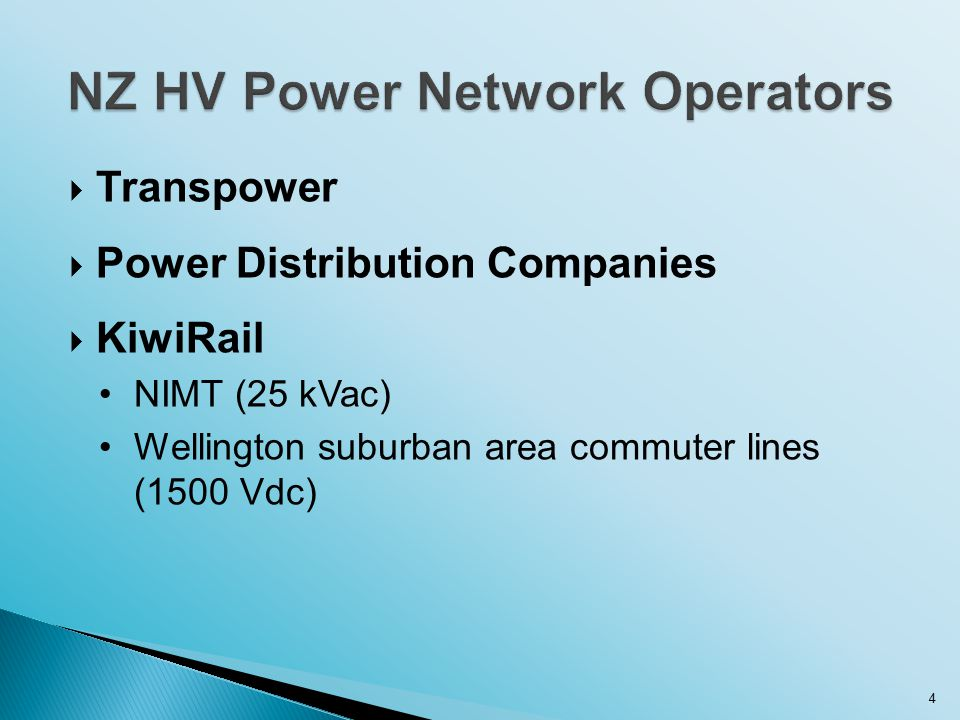  Transpower  Power Distribution Companies  KiwiRail NIMT (25 kVac) Wellington suburban area commuter lines (1500 Vdc) 4
