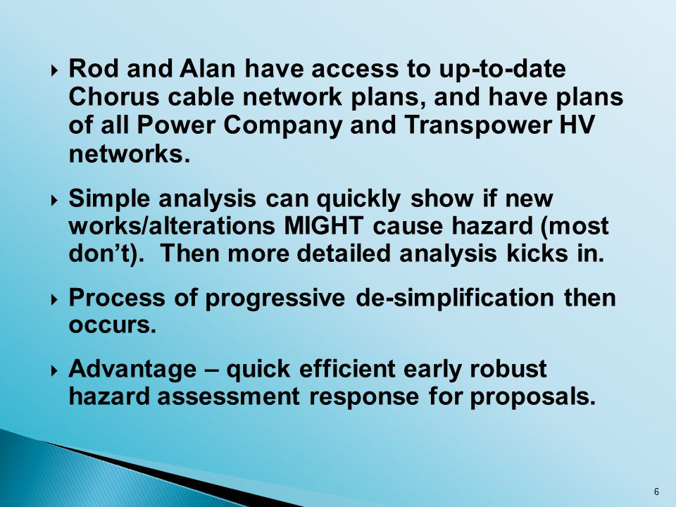  Rod and Alan have access to up-to-date Chorus cable network plans, and have plans of all Power Company and Transpower HV networks.