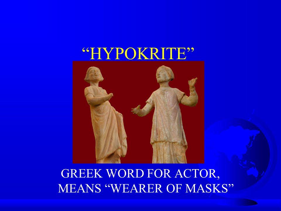 """HYPOKRITE"" GREEK WORD FOR ACTOR, MEANS ""WEARER OF MASKS"""