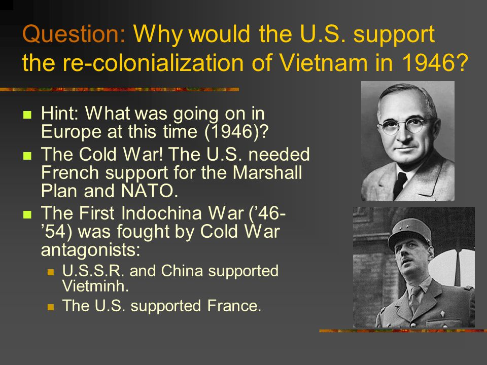 Question: Why would the U.S. support the re-colonialization of Vietnam in 1946.