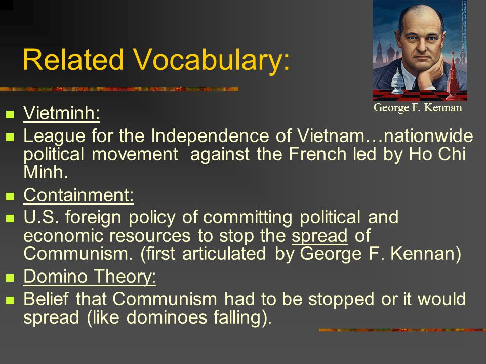 Related Vocabulary: Vietminh: League for the Independence of Vietnam…nationwide political movement against the French led by Ho Chi Minh.