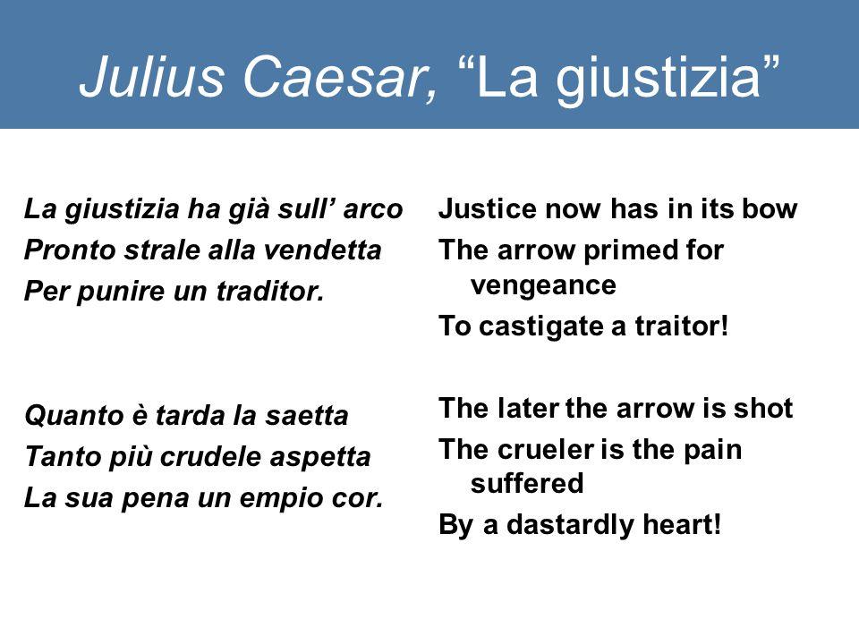 Julius Caesar, La giustizia La giustizia ha già sull' arco Pronto strale alla vendetta Per punire un traditor.