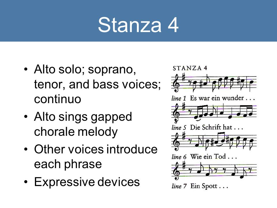Stanza 4 Alto solo; soprano, tenor, and bass voices; continuo Alto sings gapped chorale melody Other voices introduce each phrase Expressive devices