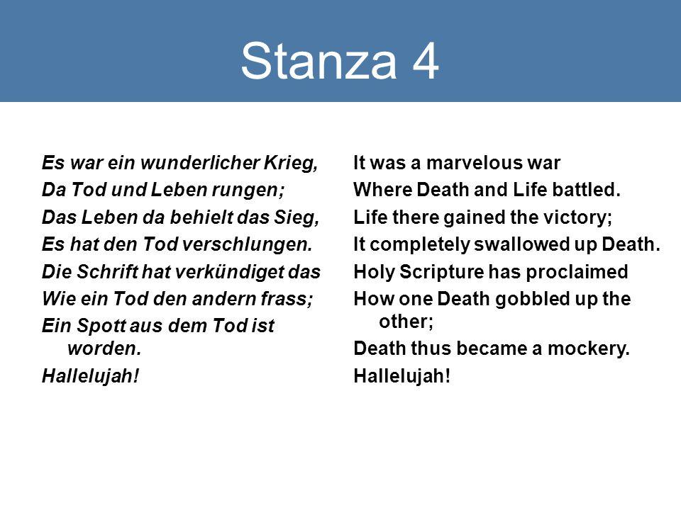 Stanza 4 Es war ein wunderlicher Krieg, Da Tod und Leben rungen; Das Leben da behielt das Sieg, Es hat den Tod verschlungen.