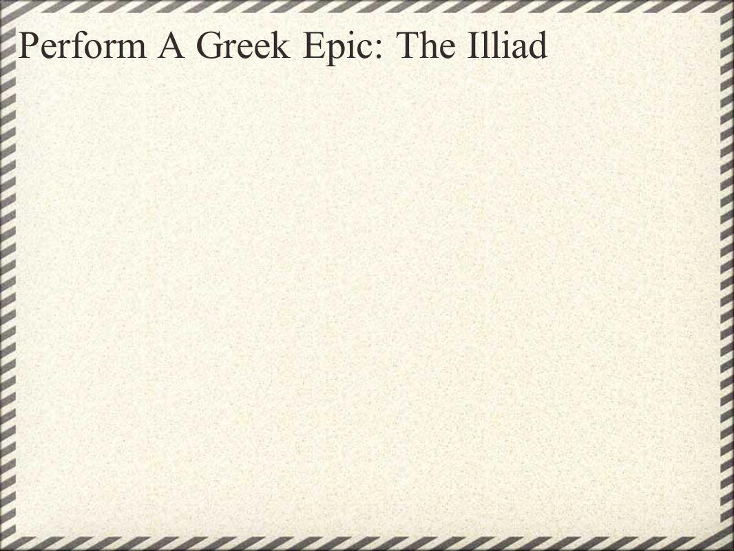Perform A Greek Epic: The Illiad