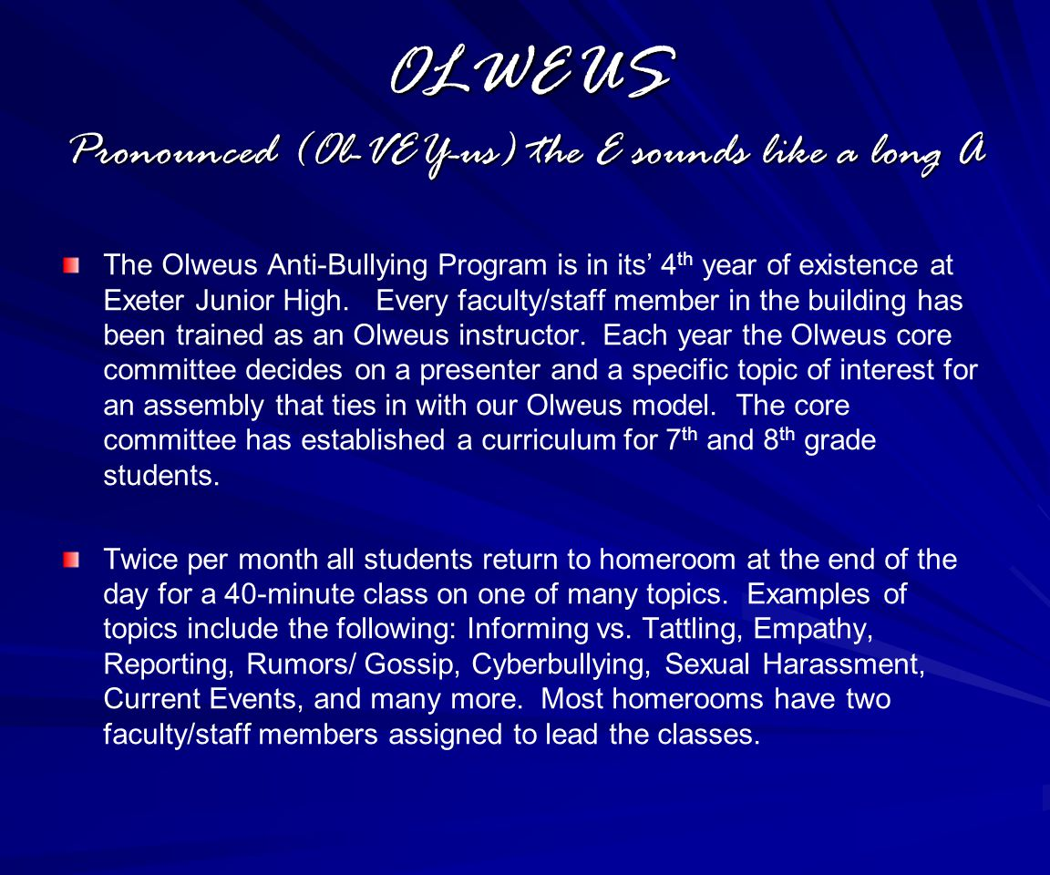 OLWEUS Pronounced (Ol-VEY-us) the E sounds like a long A The Olweus Anti-Bullying Program is in its' 4 th year of existence at Exeter Junior High.