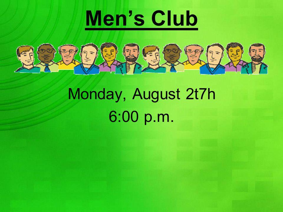 Men's Club Monday, August 2t7h 6:00 p.m.