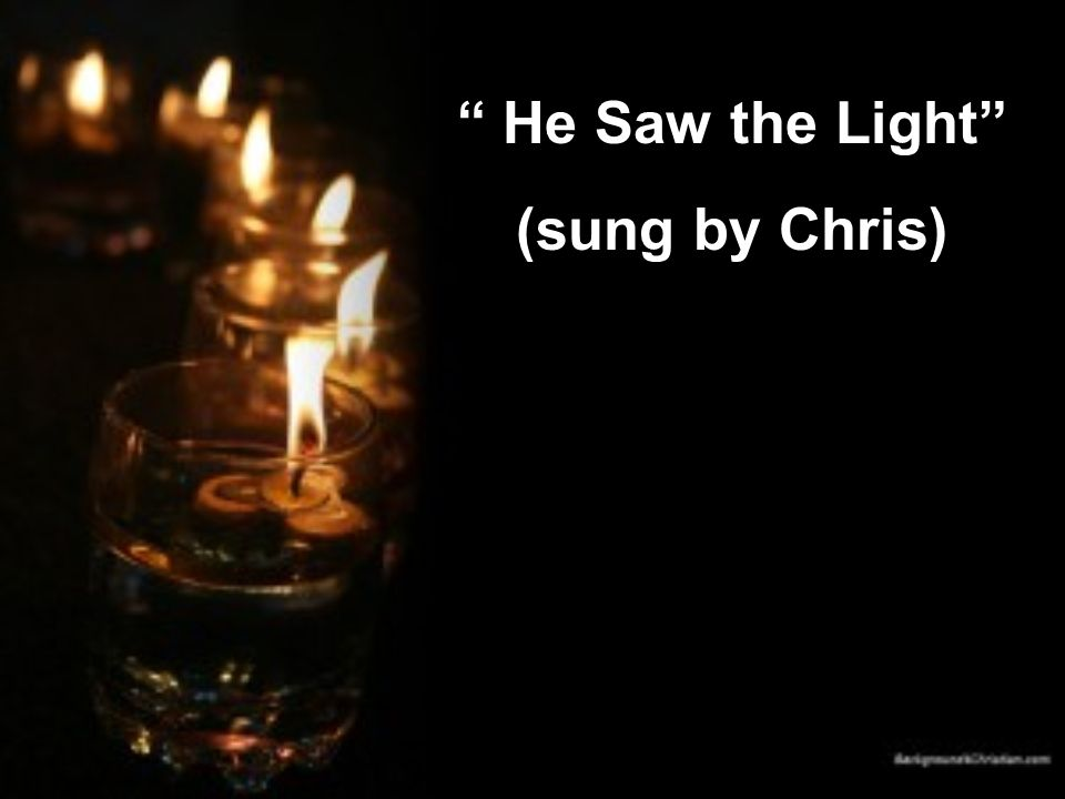 He Saw the Light (sung by Chris)