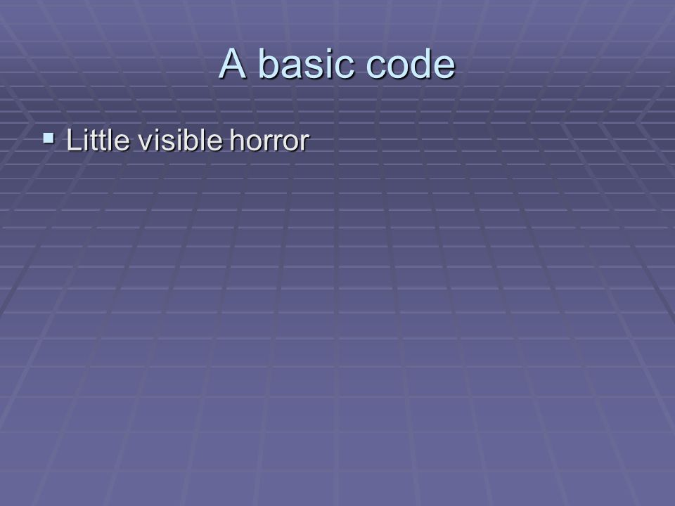 A basic code  Little visible horror