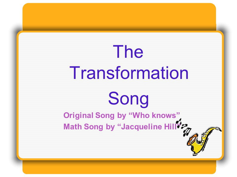 The Transformation Song Original Song by Who knows Math Song by Jacqueline Hill