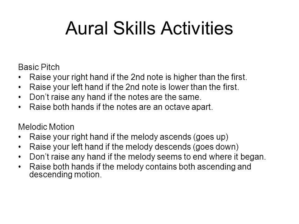 Aural Skills Activities Basic Pitch Raise your right hand if the 2nd note is higher than the first.