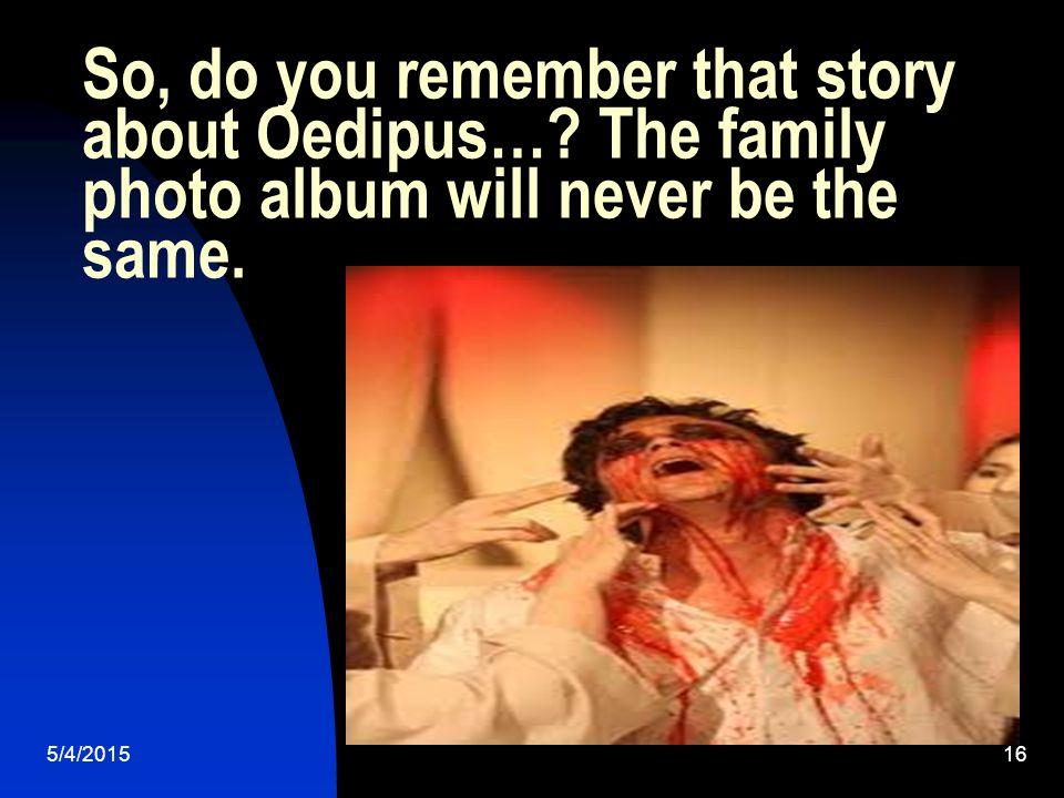So, do you remember that story about Oedipus…. The family photo album will never be the same.