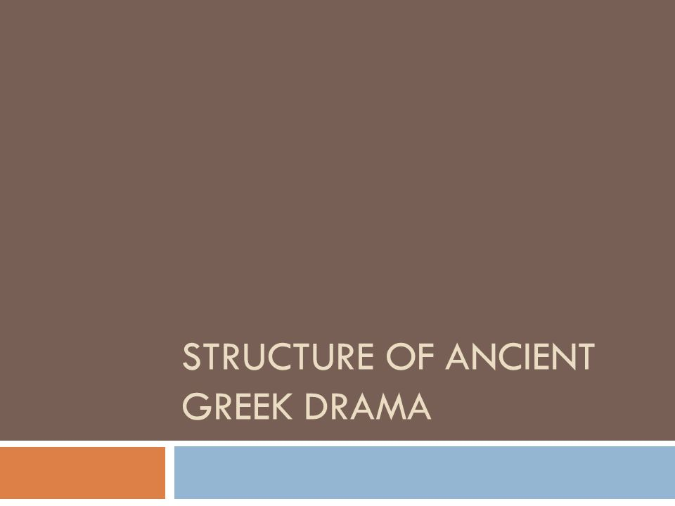 STRUCTURE OF ANCIENT GREEK DRAMA