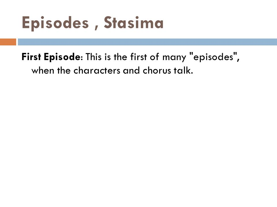 Episodes, Stasima First Episode: This is the first of many episodes , when the characters and chorus talk.