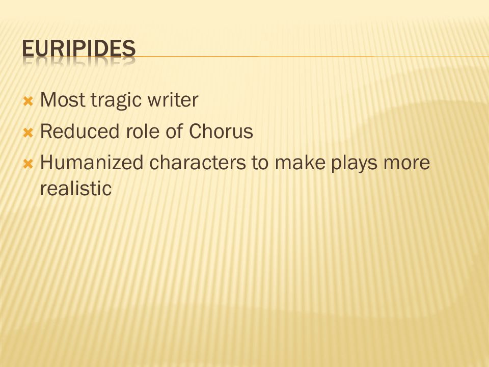  Most tragic writer  Reduced role of Chorus  Humanized characters to make plays more realistic
