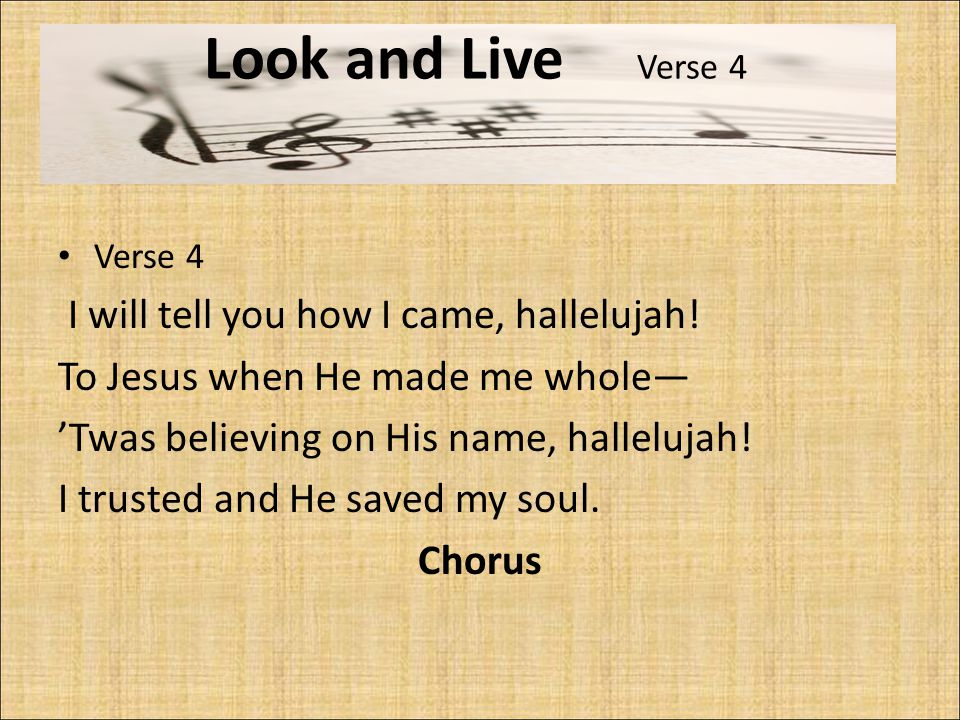 Look and Live Verse 4 Verse 4 I will tell you how I came, hallelujah.