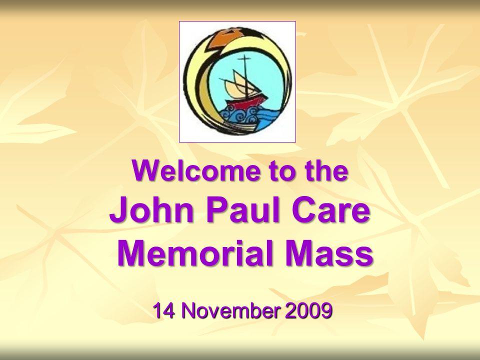 Welcome to the John Paul Care Memorial Mass 14 November 2009