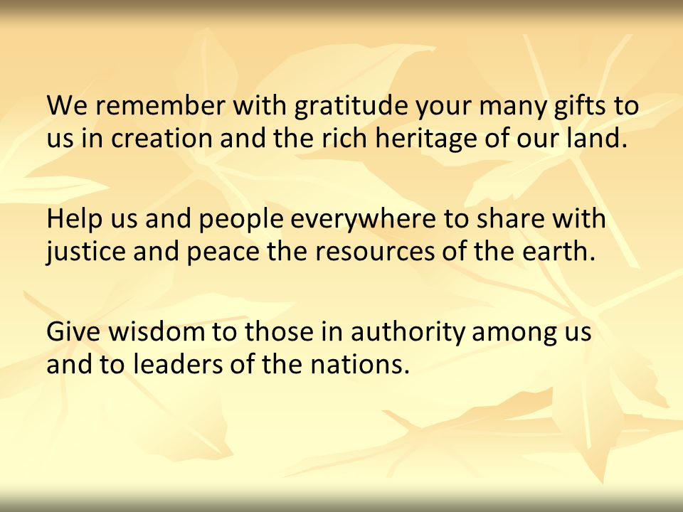 We remember with gratitude your many gifts to us in creation and the rich heritage of our land.