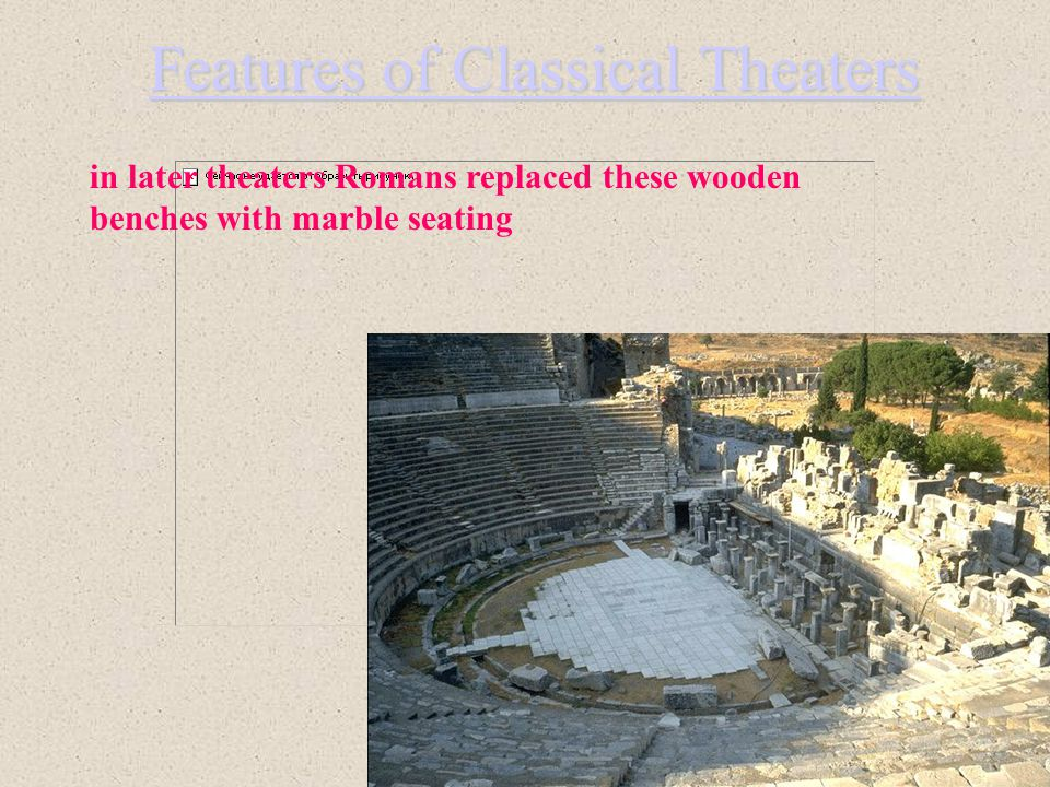 Features of Classical Theaters earlier theaters had wooden benches