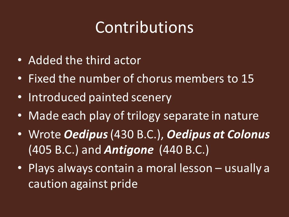 Contributions Added the third actor Fixed the number of chorus members to 15 Introduced painted scenery Made each play of trilogy separate in nature W