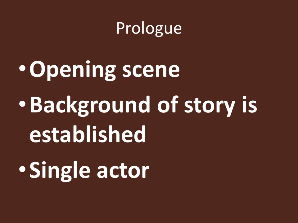 Prologue Opening scene Background of story is established Single actor