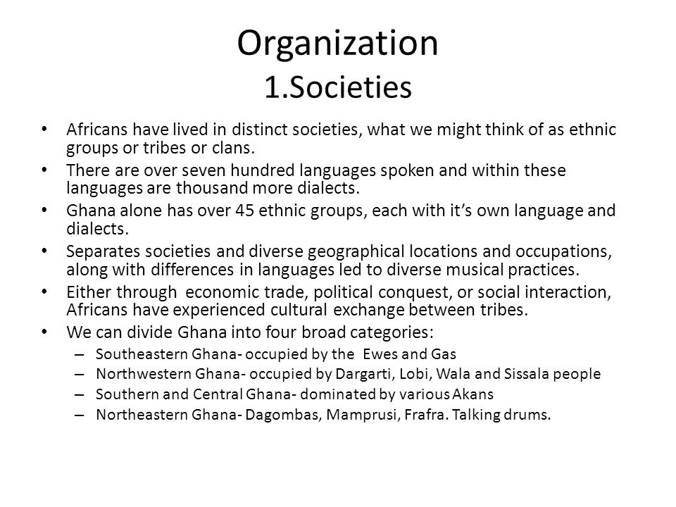 Organization 1.Societies Africans have lived in distinct societies, what we might think of as ethnic groups or tribes or clans.