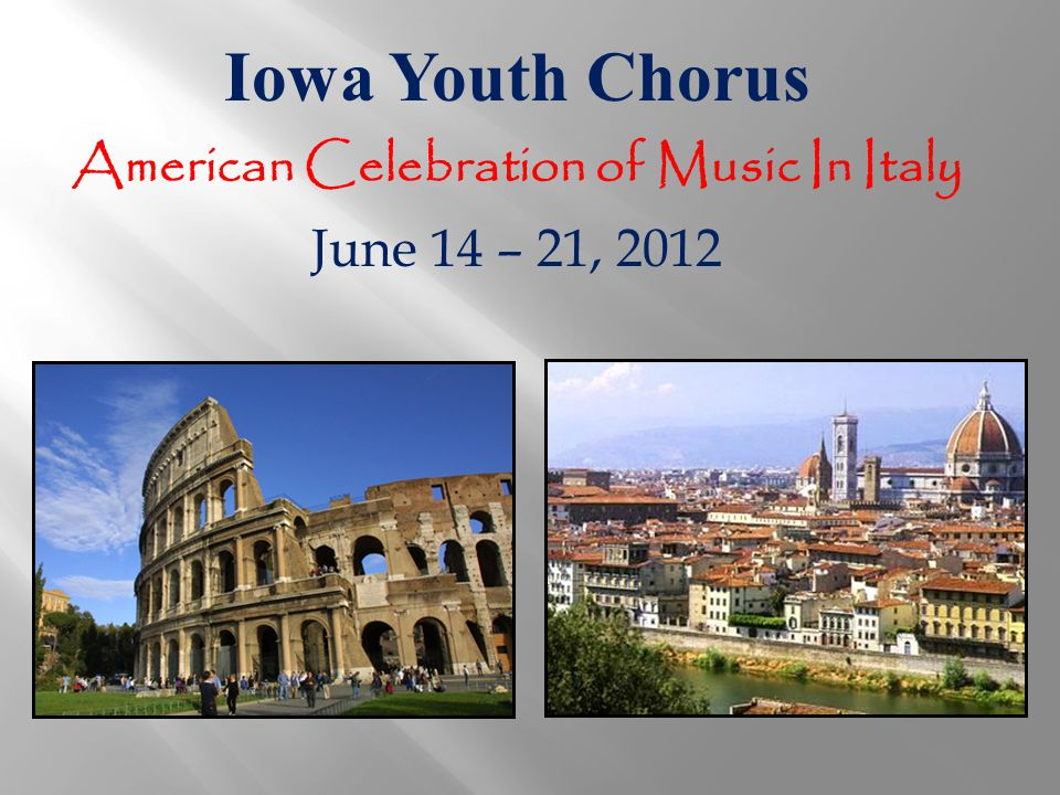 Iowa Youth Chorus American Celebration of Music In Italy June 14 – 21, 2012