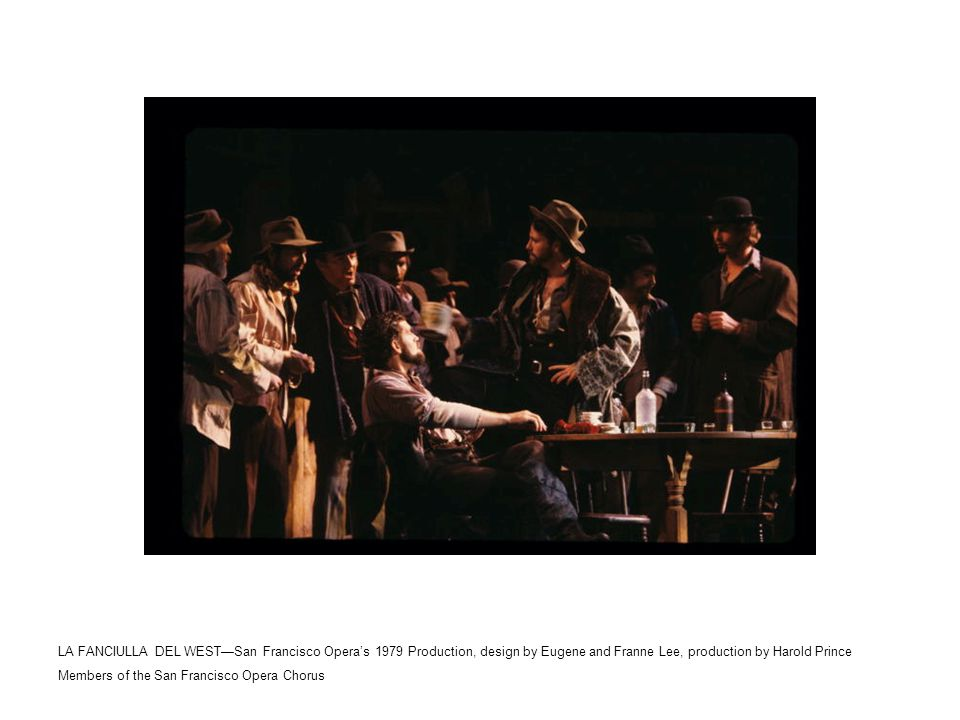 LA FANCIULLA DEL WEST—San Francisco Opera's 1979 Production, design by Eugene and Franne Lee, production by Harold Prince Members of the San Francisco