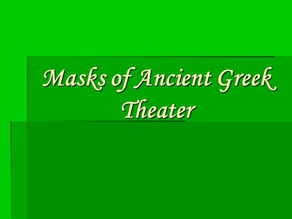 References Englert, Walter. (n.d.). Greek Theater Masks. Retrieved May 8, 2006, from http://academic.reed.edu/humanities/110Tech/Theater.html#Theaters