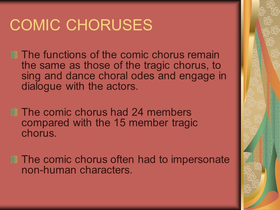 CHORAL ODES In plays with tragedies, they have choral odes, this chorus would chant rhythmically. The chorus would walk back and forth across the stag